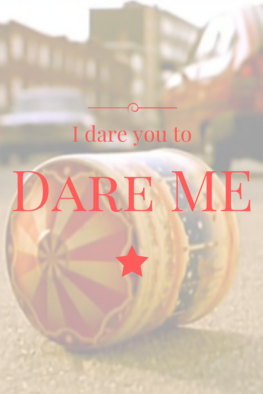 Dare me !